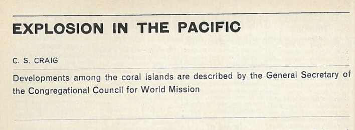 Headline: Explosion in the Pacific. C. S. Craig. Developments among the coral islands are described by the General Secretary of the Congregational Council for World Mission